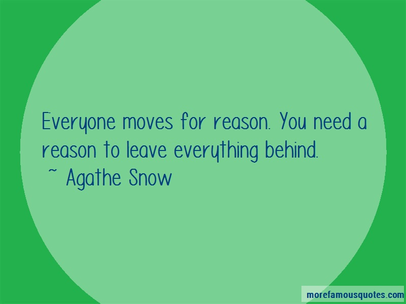 Agathe Snow Quotes: Everyone moves for reason you need a