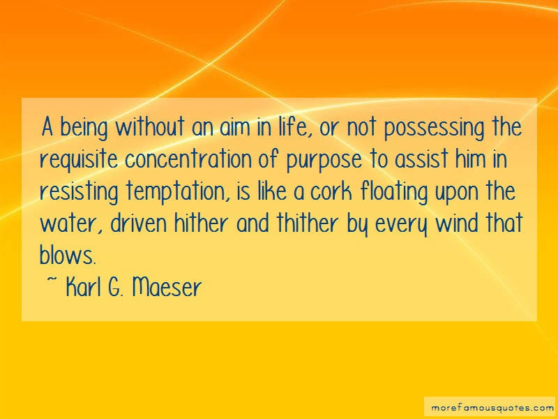 Karl G. Maeser Quotes: A being without an aim in life or not