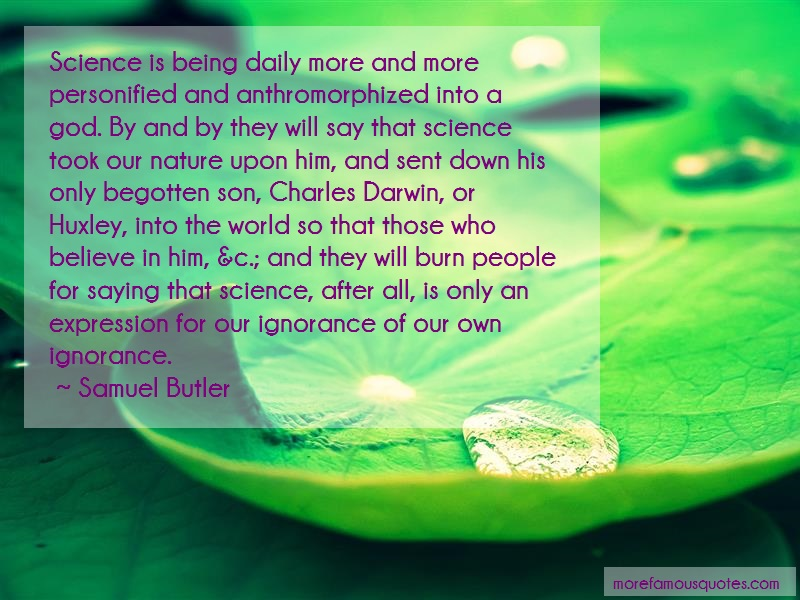 Samuel Butler Quotes: Science Is Being Daily More And More