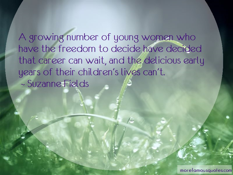 Suzanne Fields Quotes: A Growing Number Of Young Women Who Have
