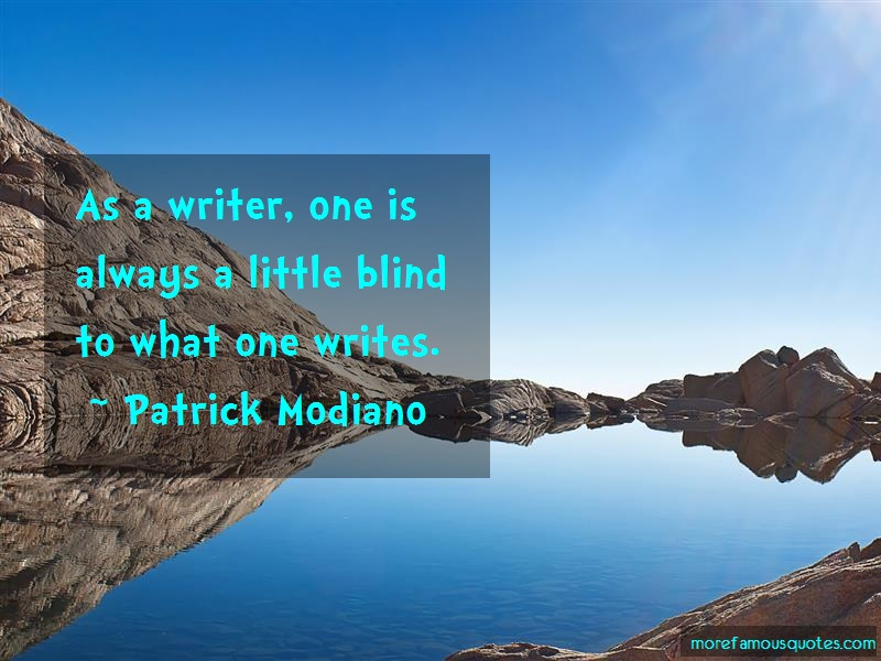 Patrick Modiano Quotes: As a writer one is always a little blind