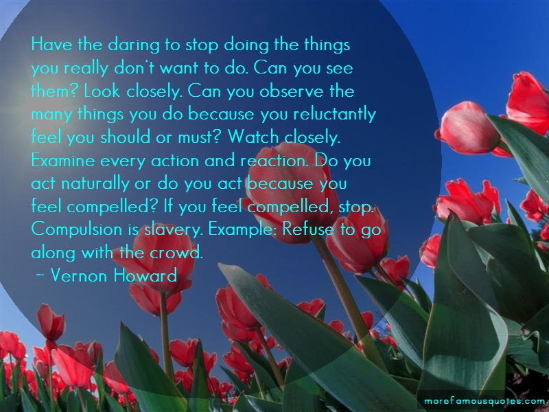 Vernon Howard Quotes: Have the daring to stop doing the things