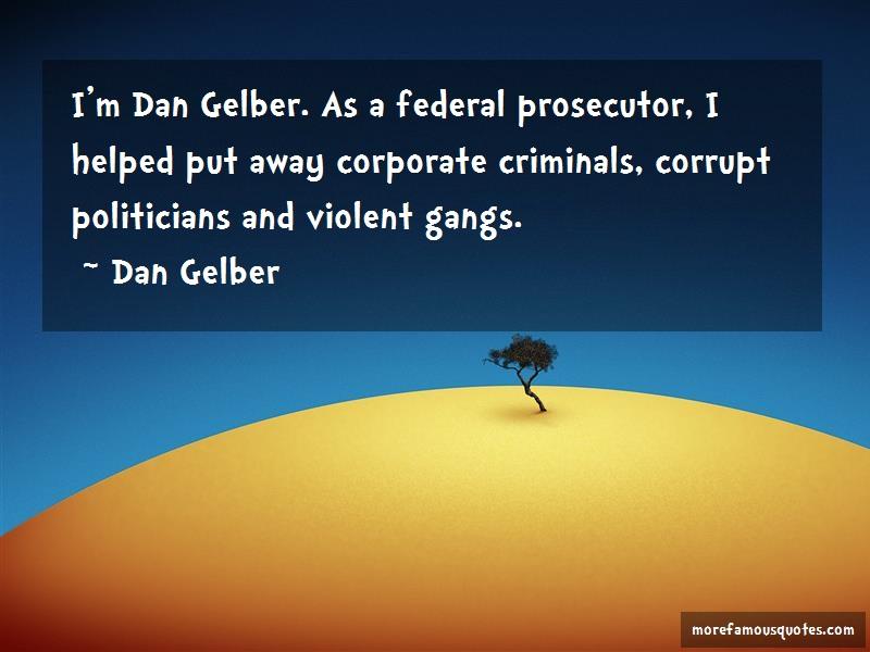 Dan Gelber Quotes: Im dan gelber as a federal prosecutor i