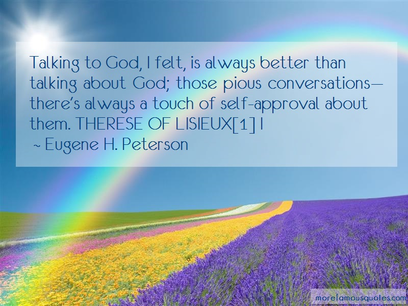 Eugene H. Peterson Quotes: Talking to god i felt is always better