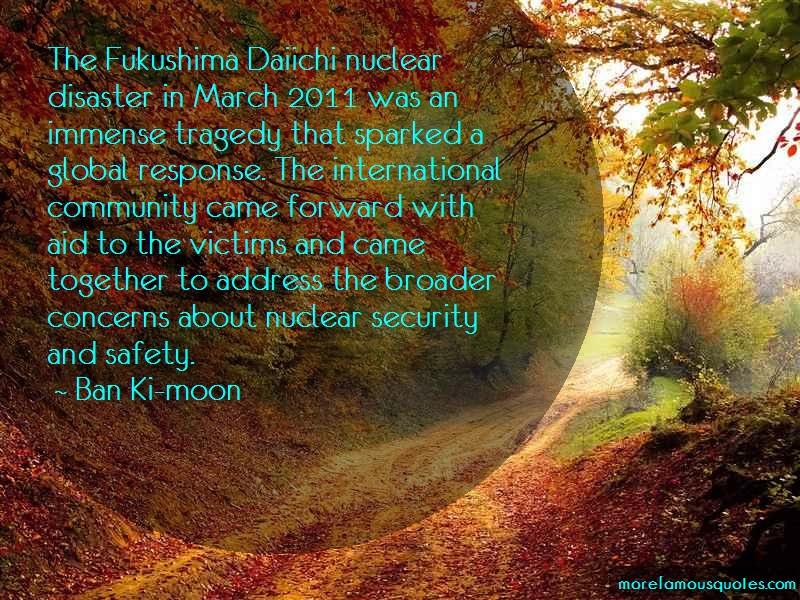 Ban Ki-moon Quotes: The fukushima daiichi nuclear disaster