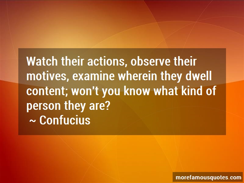 Confucius Quotes: Watch their actions observe their