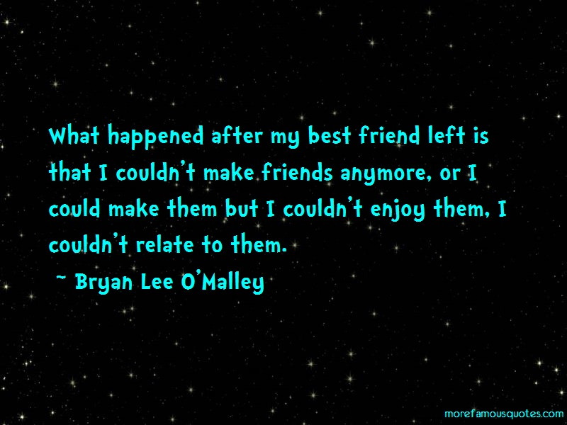 Bryan Lee O'Malley Quotes: What happened after my best friend left