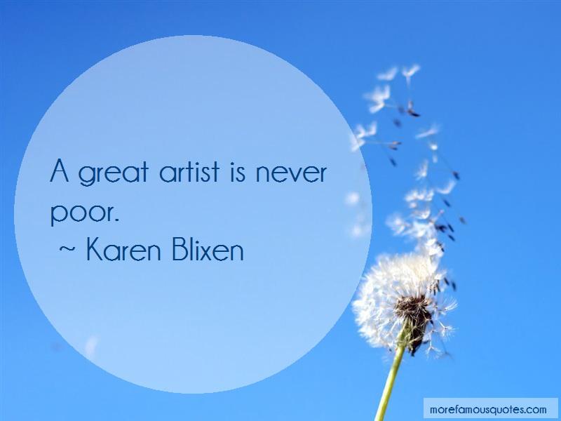 Karen Blixen Quotes: A great artist is never poor