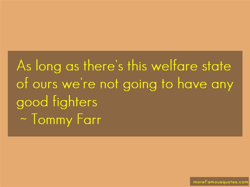 Tommy Farr Quotes: As Long As Theres This Welfare State Of