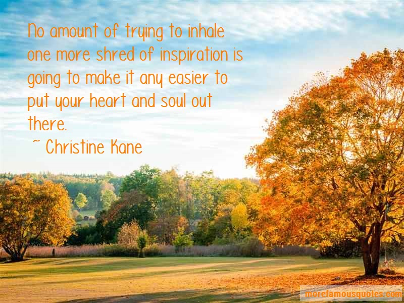 Christine Kane Quotes: No amount of trying to inhale one more