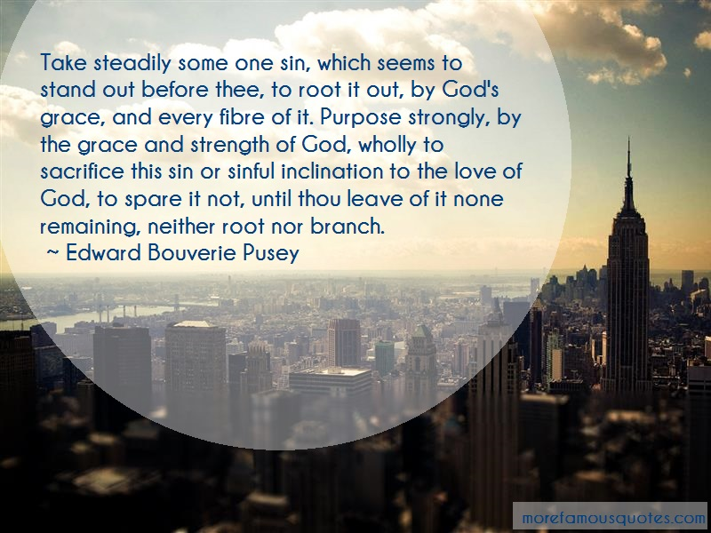 Edward Bouverie Pusey Quotes: Take steadily some one sin which seems
