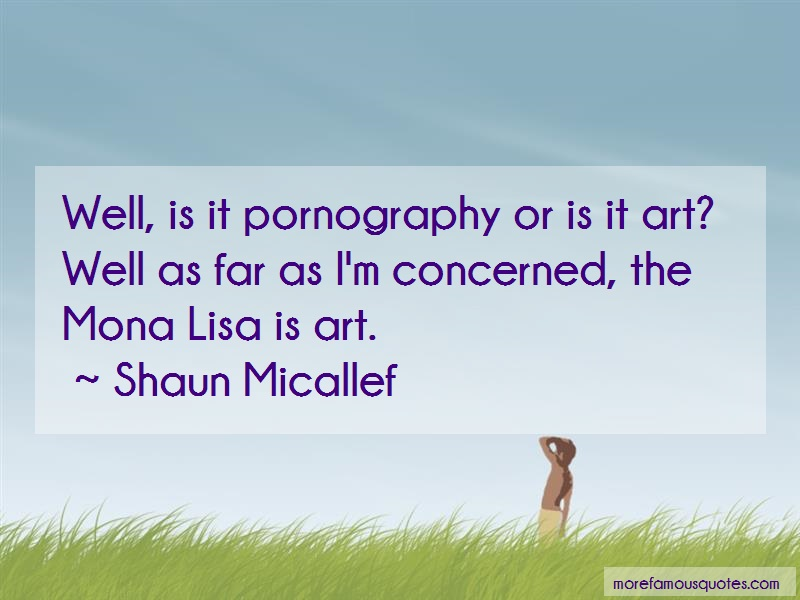 Shaun Micallef Quotes: Well Is It Pornography Or Is It Art Well