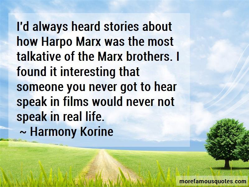 Harmony Korine Quotes: Id always heard stories about how harpo
