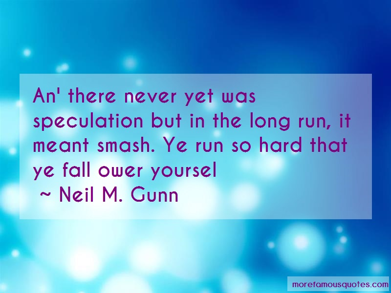 Neil M. Gunn Quotes: An There Never Yet Was Speculation But