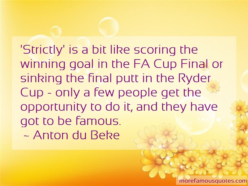 Anton Du Beke Quotes: Strictly is a bit like scoring the