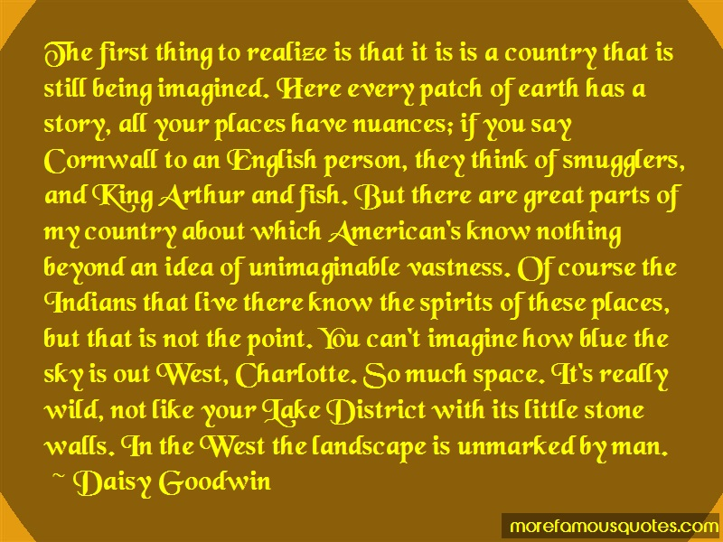 Daisy Goodwin Quotes: The first thing to realize is that it is