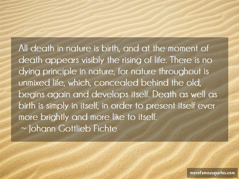 Johann Gottlieb Fichte Quotes: All Death In Nature Is Birth And At The