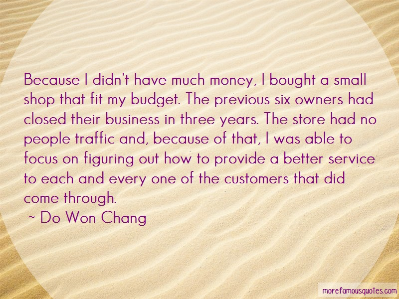 Do Won Chang Quotes: Because I Didnt Have Much Money I Bought