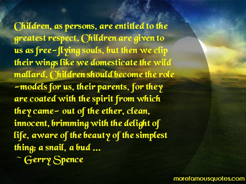Gerry Spence Quotes: Children as persons are entitled to the
