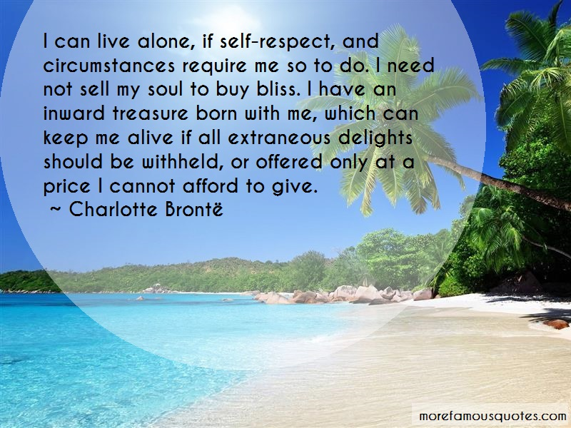 Charlotte Brontë Quotes: I can live alone if self respect and