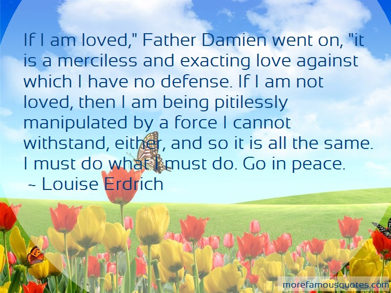 Louise Erdrich Quotes: If I Am Loved Father Damien Went On It