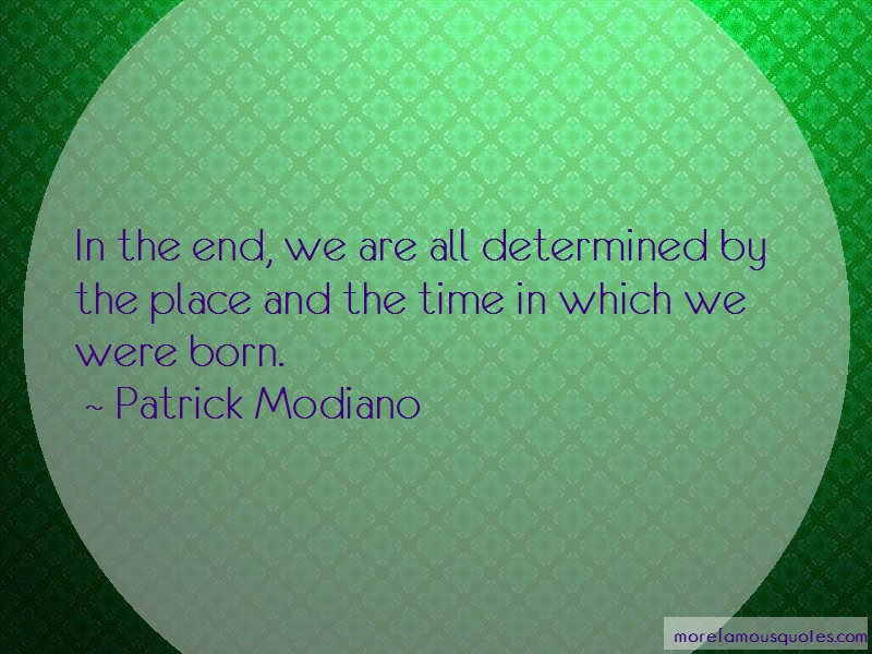 Patrick Modiano Quotes: In the end we are all determined by the