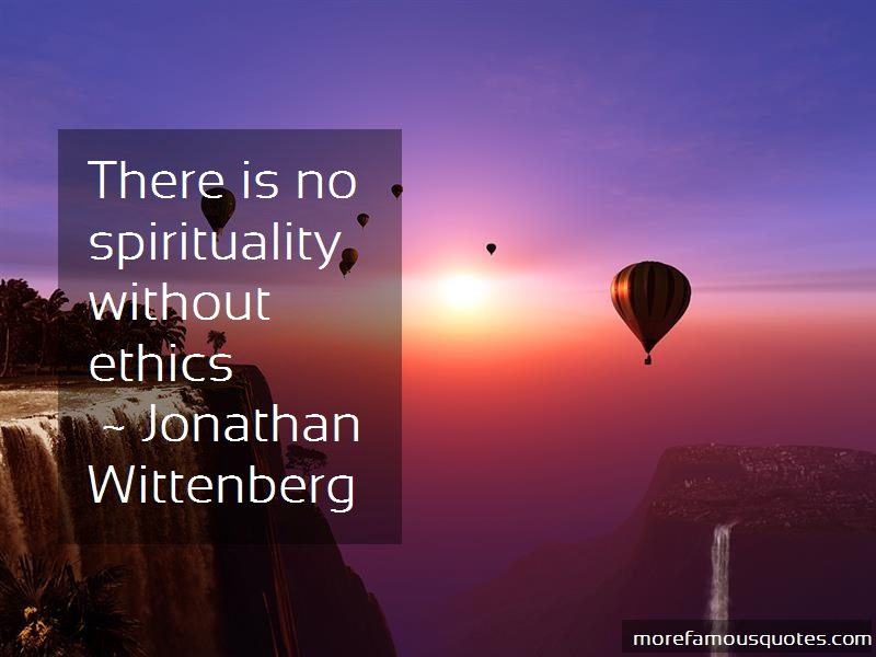 Jonathan Wittenberg Quotes: There Is No Spirituality Without Ethics