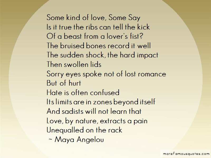 Maya Angelou Quotes: Some kind of love some sayis it true the