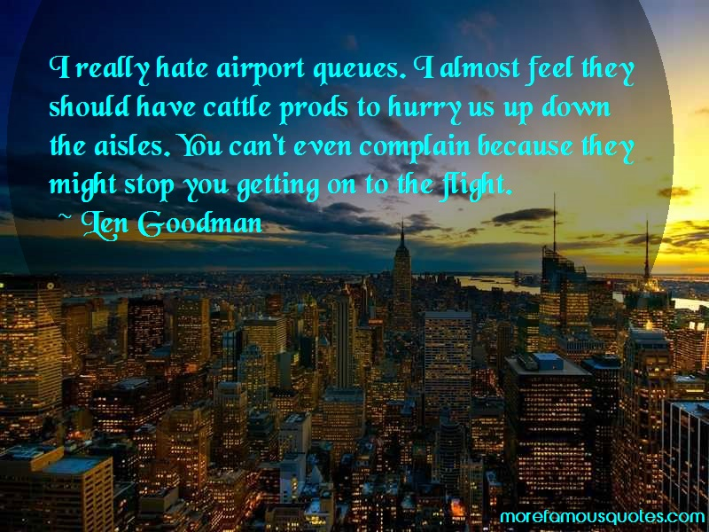 Len Goodman Quotes: I really hate airport queues i almost