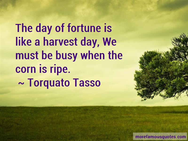 Torquato Tasso Quotes: The day of fortune is like a harvest day
