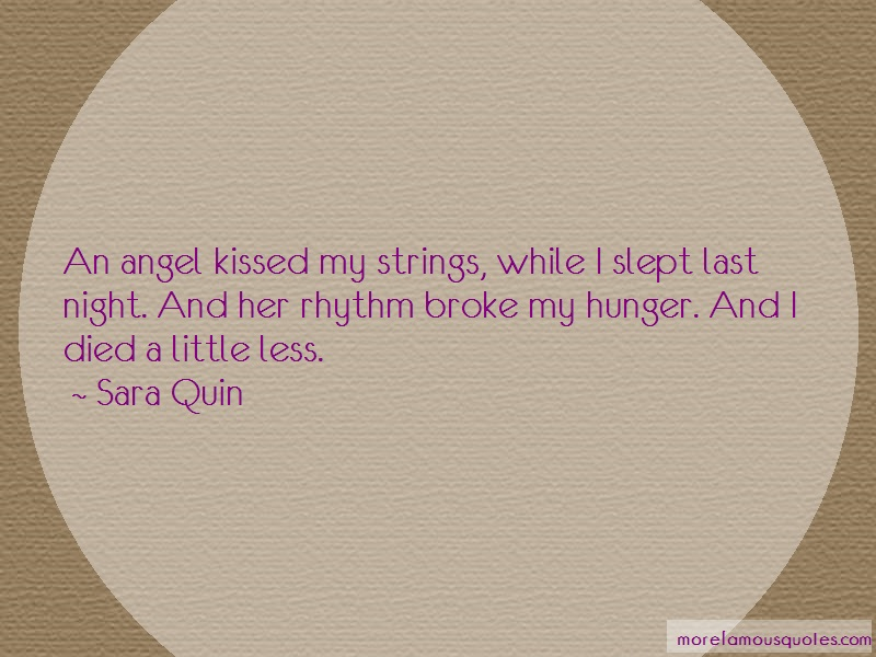 Sara Quin Quotes: An Angel Kissed My Strings While I Slept