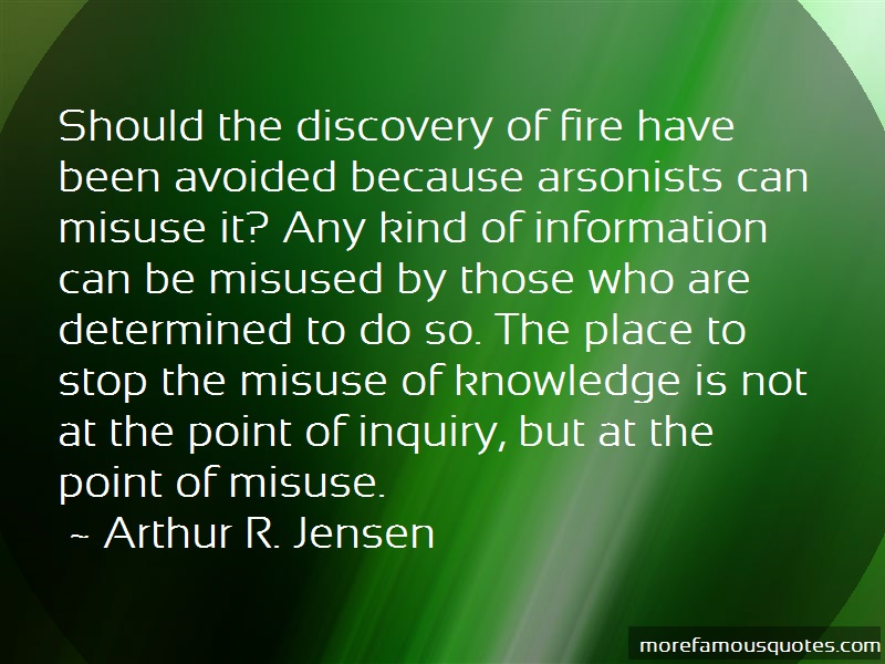 Arthur R. Jensen Quotes: Should the discovery of fire have been