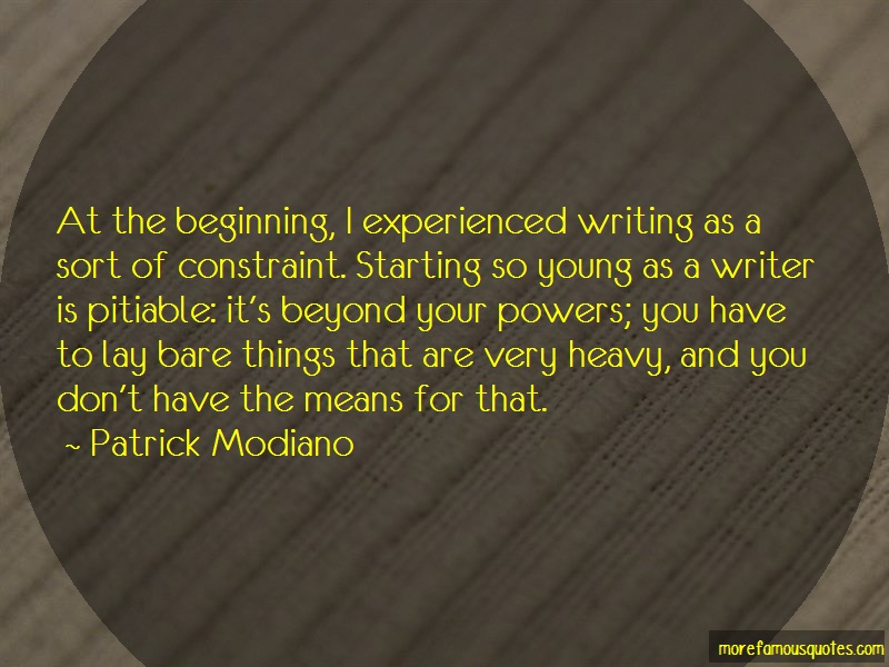 Patrick Modiano Quotes: At the beginning i experienced writing