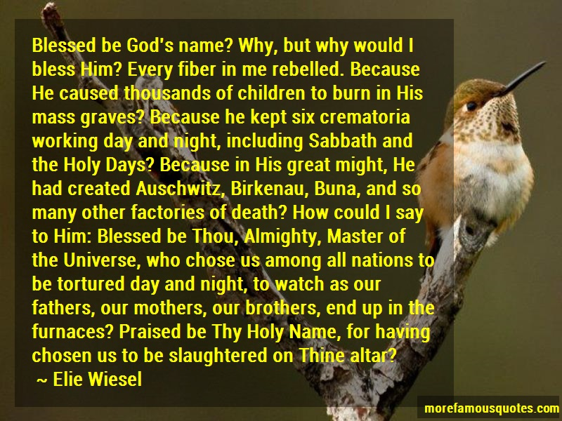 Elie Wiesel Quotes: Blessed be gods name why but why would i