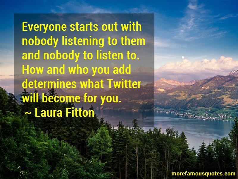 Laura Fitton Quotes: Everyone Starts Out With Nobody