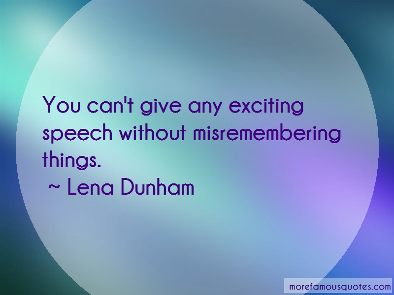 Lena Dunham Quotes: You Cant Give Any Exciting Speech