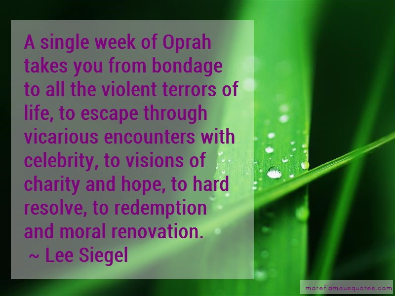 Lee Siegel Quotes: A single week of oprah takes you from