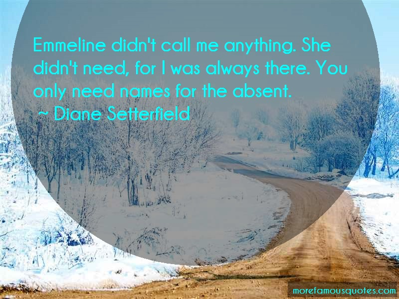 Diane Setterfield Quotes: Emmeline didnt call me anything she