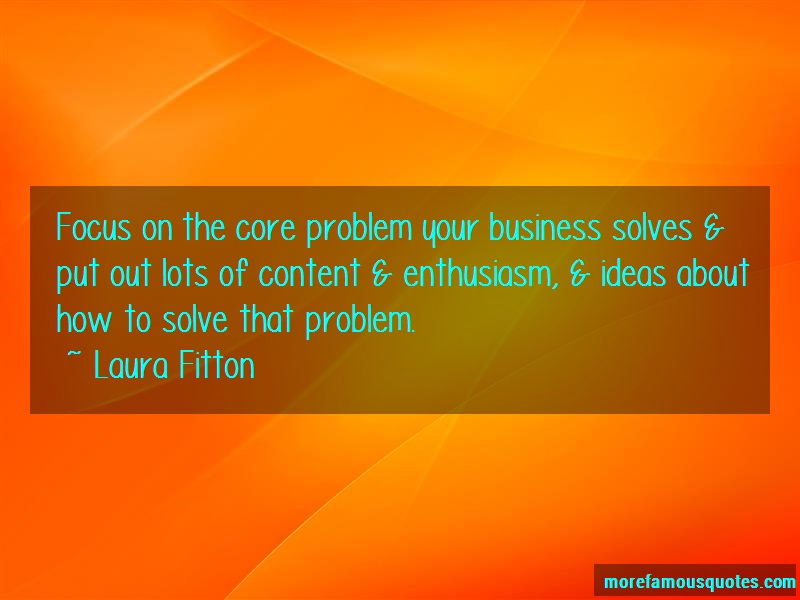 Laura Fitton Quotes: Focus On The Core Problem Your Business