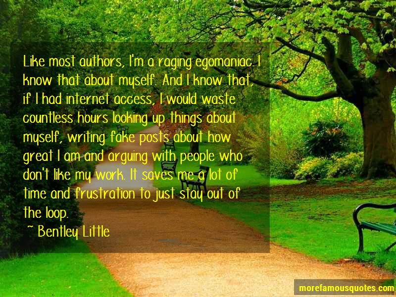 Bentley Little Quotes: Like most authors im a raging egomaniac