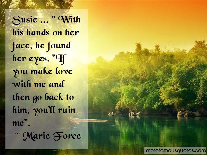 Marie Force Quotes: Susie with his hands on her face he