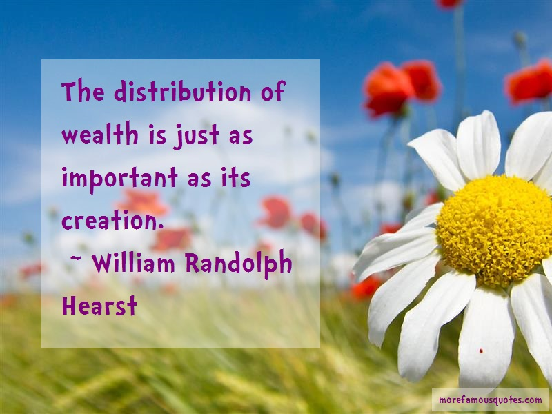 William Randolph Hearst Quotes: The distribution of wealth is just as