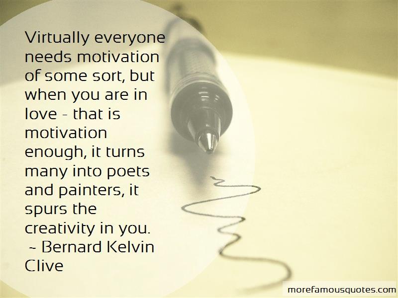 Bernard Kelvin Clive Quotes: Virtually everyone needs motivation of