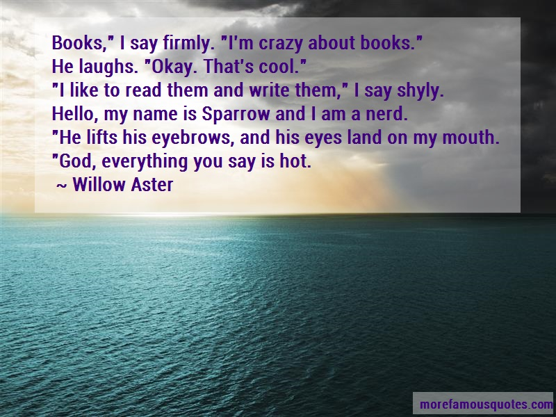 Willow Aster Quotes: Books i say firmly im crazy about books