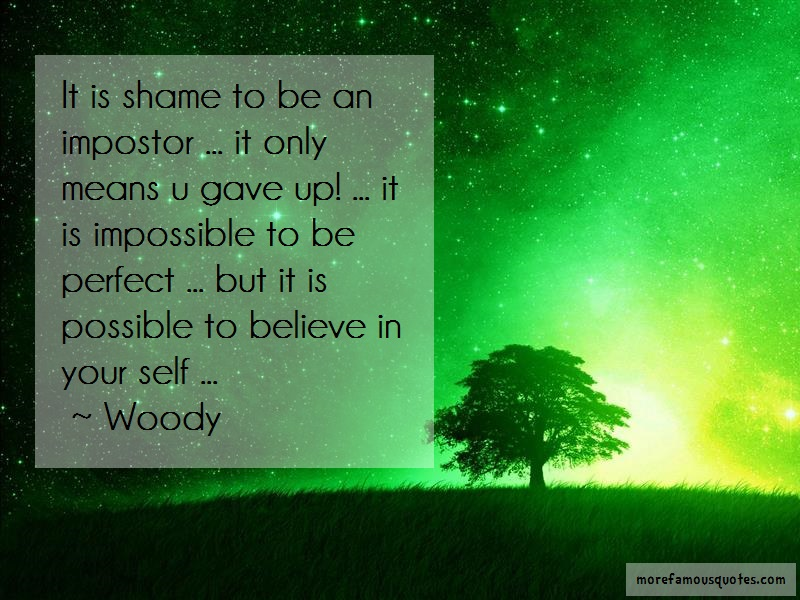 Woody Quotes: It is shame to be an impostor it only