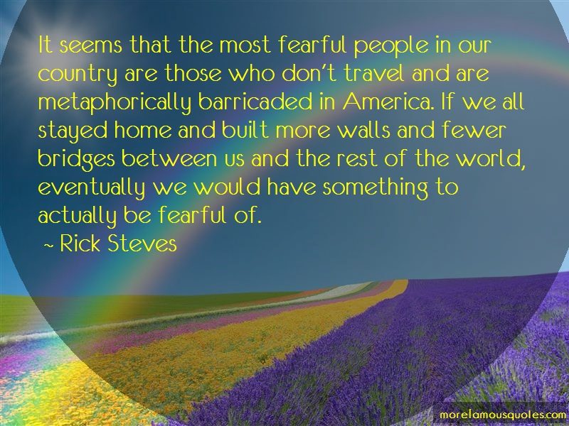 Rick Steves Quotes: It Seems That The Most Fearful People In