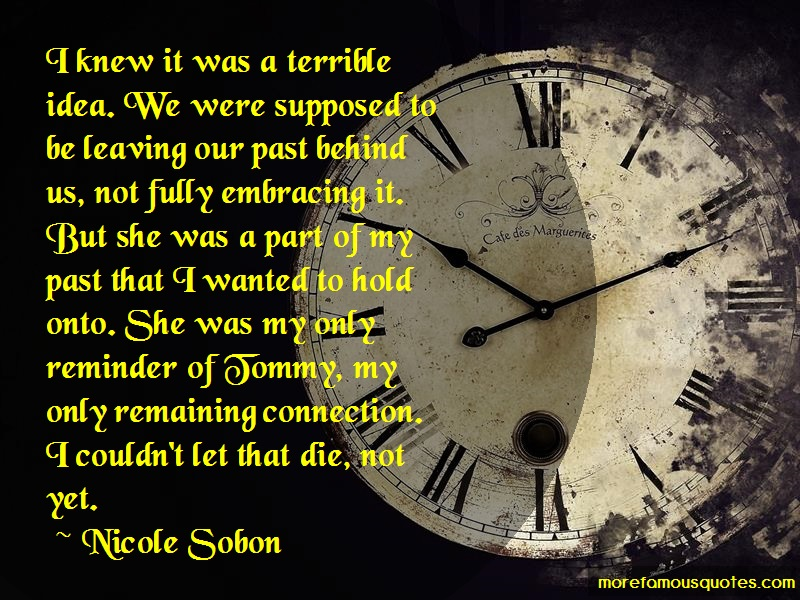Nicole Sobon Quotes: I knew it was a terrible idea we were