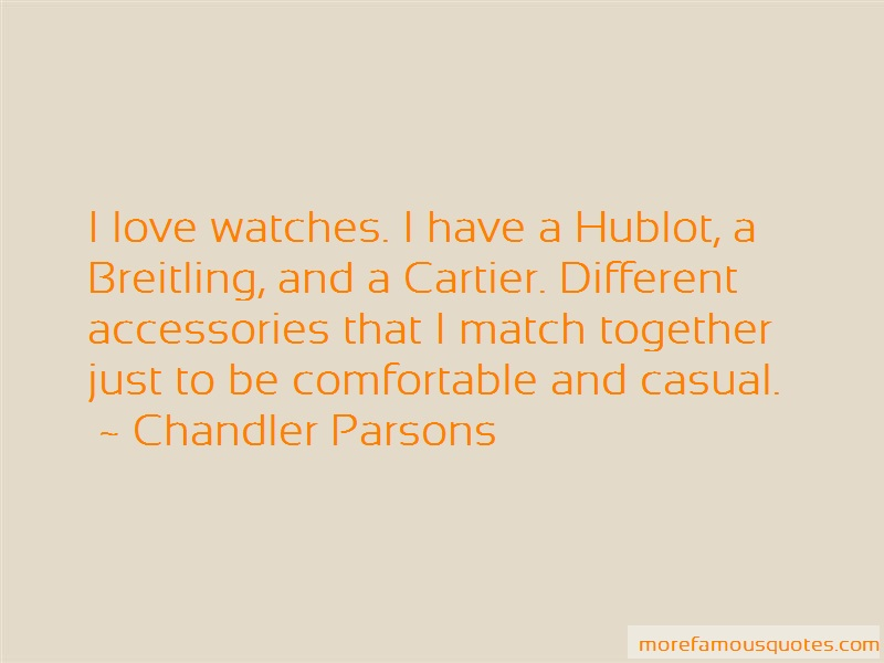 Chandler Parsons Quotes: I love watches i have a hublot a