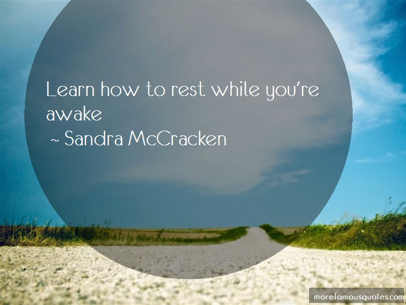 Sandra McCracken Quotes: Learn How To Rest While Youre Awake