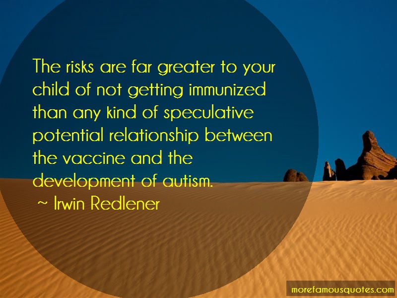Irwin Redlener Quotes: The risks are far greater to your child